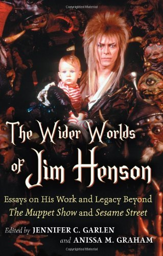 Jennifer C. Garlen - The Wider Worlds of Jim Henson: Essays on His Work and Legacy Beyond The Muppet Show and Sesame Street