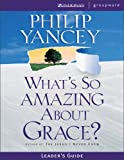 What's So Amazing About Grace?: Leader's Guide (0310233267) by Yancey, Philip