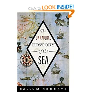 Unnatural History of the Sea Callum M. Roberts