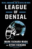 League of Denial: The NFL, Concussions and the Battle for Truth by Fainaru-Wada, Mark, Fainaru, Steve (2013) Hardcover