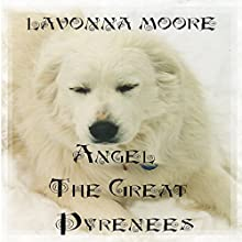 Angel the Great Pyrenees (       UNABRIDGED) by LaVonna Moore Narrated by Pippa Rathborne