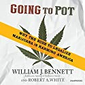 Going to Pot: Why the Rush to Legalize Marijuana Is Harming America (       UNABRIDGED) by William J. Bennett, Robert A. White Narrated by Kevin Stillwell