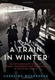 img - for A Train in Winter: An Extraordinary Story of Women, Friendship, and Resistance in Occupied France (2nd (second) printing Edition by Moorehead, Caroline published by Harper (2011) book / textbook / text book