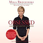 Obsessed: America's Food Addiction - and My Own | [Mika Brzezinski]