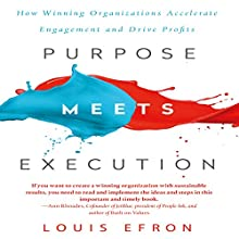 Purpose Meets Execution: How Winning Organizations Accelerate Engagement and Drive Profits Audiobook by Louis Efron Narrated by Louis Efron, Timothy Danko