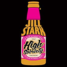 High Sobriety: My Year Without Booze (       UNABRIDGED) by Jill Stark Narrated by Vannessa Coffey