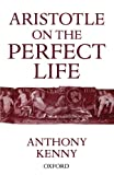 ARISTOTLE ON THE PERFECT LIFE (0198236034) by Kenny, Anthony