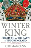 Winter King: Henry VII and the Dawn of Tudor England Thomas Penn