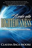 img - for Awake Unto Righteousness: God is Greater than Your Guilt, Condemnation and Shame. book / textbook / text book