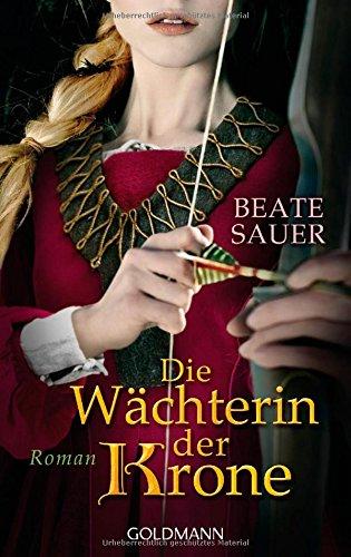 Buchseite und Rezensionen zu 'Die Wächterin der Krone: Roman' von Beate Sauer