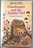 Grasshopper and the Unwise Owl (0030576318) by Slater, Jim
