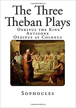 the three theban plays by sophocles essay 129 quotes from antigone (the theban plays, #3): 'all men make mistakes, but a good man yields when he knows his course is wrong, and repairs the evil t.