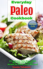 Everyday Paleo Cookbook: 101 Delicious Paleo Soup, Salad, Main Dish and Breakfast Recipes the Whole Family Will Love! (FREE BONUS: 20 Superfood Smoothies ... Loss) (Quick and Easy Gluten-free Recipes)