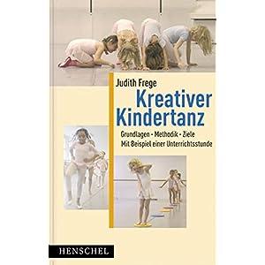 Kreativer Kindertanz: Grundlagen, Methodik, Ziele. Mit Beispielen einer Unterrichtsstunde