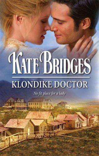 Klondike Doctor (Harlequin Historical Series), KATE BRIDGES
