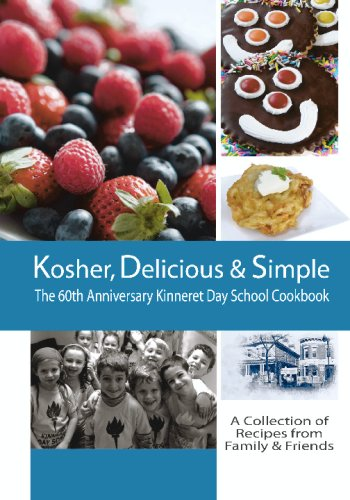 Kosher, Delicious & Simple: The 60th Anniversary Kinneret Day School Cookbook by Kinneret Day School