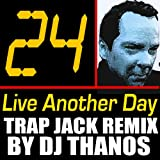 24 Live Another Day (Limited Event Series Tribute) [Trap Jack Remix]