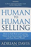 img - for Human to Human Selling: How to Sell Real and Lasting Value in an Increasingly Digital and Fast-Paced World book / textbook / text book