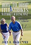 How to Drop Five Strokes without Having One: Finding More Enjoyment in Senior Golf