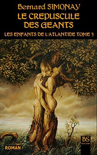 Bernard SIMONAY - LE CREPUSCULE DES GEANTS (LES ENFANTS DE L'ATLANTIDE t. 3)