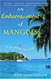img - for by Vanderhoof, Ann An Embarrassment of Mangoes: A Caribbean Interlude (2004) Hardcover book / textbook / text book