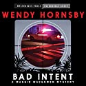 Bad Intent: A Maggie MacGowen Mystery, Book 3 Audiobook by Wendy Hornsby Narrated by Donna Postel