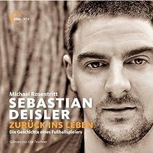 Sebastian Deisler. Zurück ins Leben Hörbuch von Michael Rosentritt Gesprochen von: Uve Teschner