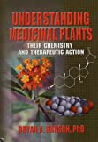 img - for Understanding Medicinal Plants: Their Chemistry and Therapeutic Action by Bryan Hanson (2005-07-11) book / textbook / text book