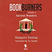 Bookburners, Episode 9: Ancient Wonders | Margaret Dunlap, Max Gladstone, Mur Lafferty, Brian Francis Slattery