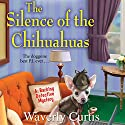 The Silence of the Chihuahuas (       UNABRIDGED) by Waverly Curtis Narrated by Laura Darrell