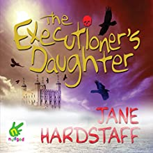 The Executioner's Daughter (       UNABRIDGED) by Jane Hardstaff Narrated by Sarah Ovens