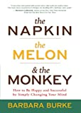 img - for The Napkin, The Melon & The Monkey: How to Be Happy and Successful by Simply Changing Your Mind book / textbook / text book