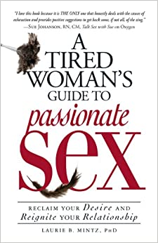 a tired womans guide to passionate sex reclaim your desire and reignite relationship