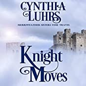 Knight Moves: A Merriweather Sisters Time Travel Romance, Book 2 | Cynthia Luhrs