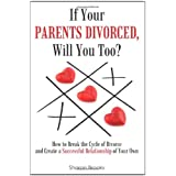 If Your Parents Divorced, Will You Too?: How to Break the Cycle of Divorce and Create a Successful Relationship of Your Own ~ Sharon Brooks