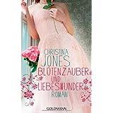 """Bl�tenzauber und Liebeswunder: Romanvon """"Christina Jones"""""""