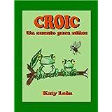 Croic (Un Cuento Para Niños por Capítulos)