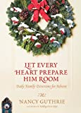 Let Every Heart Prepare Him Room: Daily Family Devotions for Advent