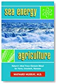 Sea Energy Agriculture: Nature's Ideal Trace Element Blend for Farm, Livestock, Humans