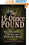The 15 Ounce Pound: Big Pharma's Plan...