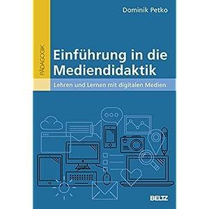 Einführung in die Mediendidaktik: Lehren und Lernen mit digitalen Medien (Beltz Pädagogik / Bildun
