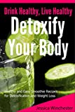Live Healthy:Detoxify Your Body: Healthy and Easy Smoothie Recipes for Detoxification and Weight Loss