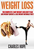 Weight Loss: The Complete 3 Day Weight Loss Diet Plan - Lose Weight Quickly & Lose Weight Naturally Fast! (Lose Weight Naturally Fast, Lose Weight Quickly, ... Diet Plan, Diet Plan, Lose Weight Fast)