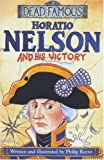Horatio Nelson and His Victory (Dead Famous) (0439999502) by Reeve, Philip