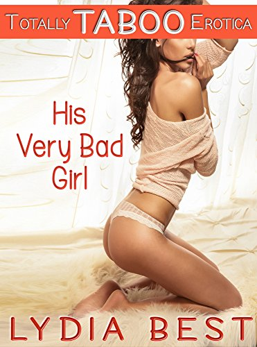Lydia Best - His Very Bad Girl: Totally TABOO Erotica