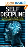 Self Discipline - Simple And Effective Ways To Develop Self Discipline & Increase Willpower Now (Self Discipline Power, Self Control, Self Discipline Mastery, Willpower And Self Discipline)