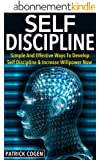 Self Discipline - Simple And Effective Ways To Develop Self Discipline & Increase Willpower Now (Self Discipline Power, Self Control, Self Discipline Mastery, ... And Self Discipline) (English Edition)