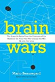 img - for Brain Wars: The Scientific Battle Over the Existence of the Mind and the Proof That Will Change the Way We Live Our Lives book / textbook / text book