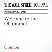 Welcome to the Obamanet (       UNABRIDGED) by The Wall Street Journal Narrated by Ken Borgers