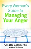 Gregory L. Jantz Every Woman's Guide to Managing Your Anger
